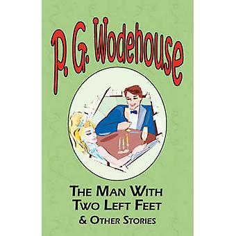 The Man with Two Left Feet  Other Stories  From the Manor Wodehouse Collection a Selection from the Early Works of P. G. Wodehouse by Wodehouse & P. G.