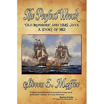 The Perfect Wreck  Old Ironsides and HMS Java A Story of 1812 by Maffeo & Steven E.