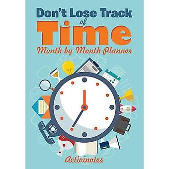 Dont Lose Track of Time  Month by Month Planner by Activinotes