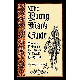 The Young Mans Guide Counsels Reflections and Prayers for Catholic Young Men by Lasance & Rev. Francis Xavier
