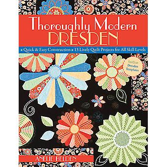 Thoroughly Modern DresdenPrintonDemandEdition Quick  Easy Construction 13 Lively Quilt Projects for All Skill Levels by Belden & Anelie