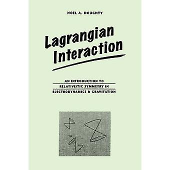 Lagrangian Interaction  An Introduction To Relativistic Symmetry In Electrodynamics And Gravitation by Doughty & Noel