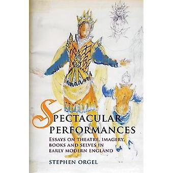 Spectacular Performances by Stephen Orgel