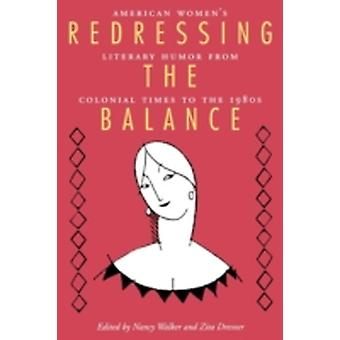 Redressing the Balance American Womenas Literary Humor from Colonial Times to the 1980s by Walker & Nancy
