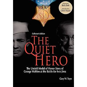 The Quiet HeroThe Untold Medal of Honor Story of George E. Wahlen at the Battle for Iwo JimaCollectors Edition by Toyn & Gary W.