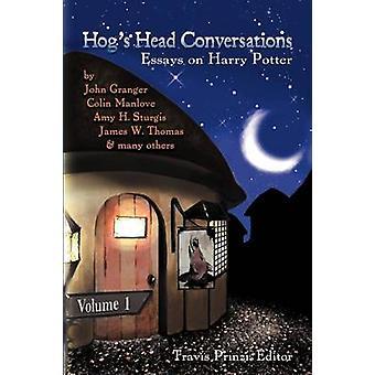Hogs Head Conversations Essays on Harry Potter Volume 1 by Prinzi & Travis