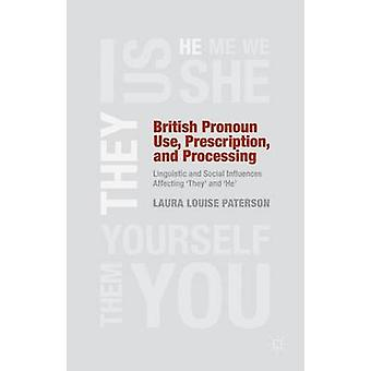 British Pronoun Use Prescription and Processing Linguistic and Social Influences Affecting They and He by Paterson & Laura Louise