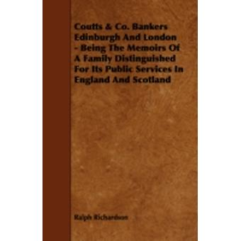 Coutts  Co. Bankers Edinburgh and London  Being the Memoirs of a Family Distinguished for Its Public Services in England and Scotland by Richardson & Ralph