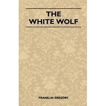 The White Wolf by Gregory & Franklin