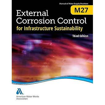 M27 External Corrosion Control for Infrastructure Sustainability Third Edition by American Water Works Association