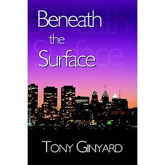 Beneath the Surface by Ginyard & Tony