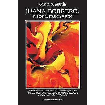 JUANA BORRERO HISTORIA PASIN Y ARTE by Martn. & Cointa G.