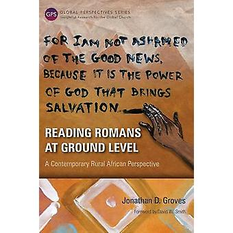 Reading Romans at Ground Level A Contemporary Rural African Perspective by Groves & Jonathan D.