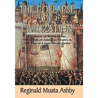 THE COLLAPSE OF CIVILIZATION The Roots of World Crises The Death of American Empire  The Rise of a New World Order by Ashby & Reginald & Muata