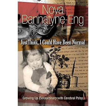 Just Think I Could Have Been Normal Growing up extraordinary with cerebral palsy by BannatyneEng & Nova