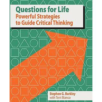 Questions for Life Powerful Strategies to Guide Critical Thinking by Barkley & Stephen G.