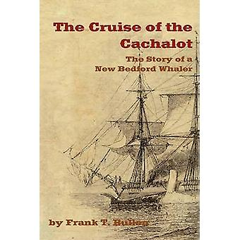 The Cruise of the Cachalot The Story of a New Bedford Whaler by Bullen & Frank T.
