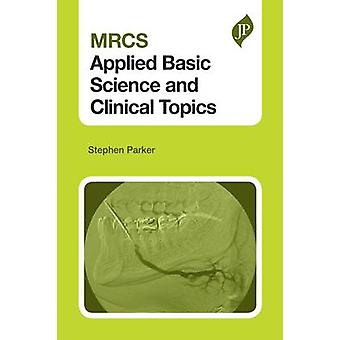 MRCS Applied Basic Science and Clinical Topics by Parker & Stephen