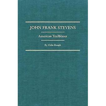 John Frank Stevens - American Trailblazer by Odin Baugh - 978087062337
