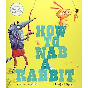 How to Nab a Rabbit by Claire Freedman - 9781471144516 Book