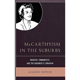 McCarthyism in the Suburbs - Quakers - Communists - and the Children's