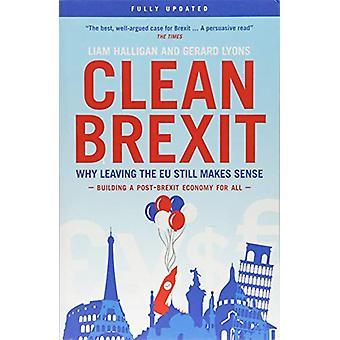 Clean Brexit - Why leaving the EU still makes sense - Building a Post-
