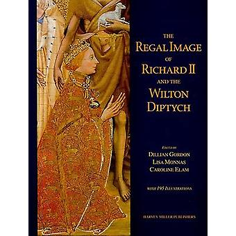 The Regal Image of Richard II and the Wilton Diptych by Dillian Gordo