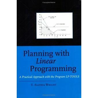 Planning with Linear Programming by E. Alaphia Wright - 9789054106135