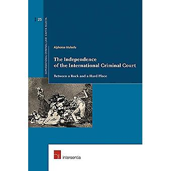 The Independence of the International Criminal Court - Between a Rock