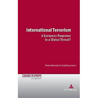 International Terrorism - A European Response to a Global Threat? by D
