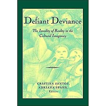 Defiant Deviance: The Irreality of Reality in the Cultural Imaginary