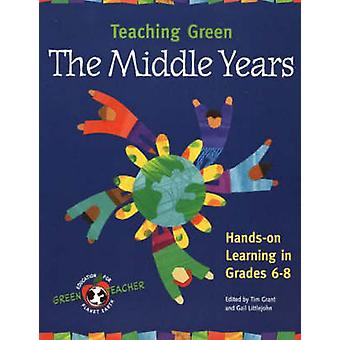 Teaching Green - The Middle Years by Tim Grant - Gail Littlejohn - 978