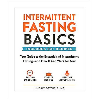 Intermittent Fasting Basics - Your Guide to the Essentials of Intermit