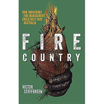 Fire Country - How Indigenous Fire Management Could Help Save Australi