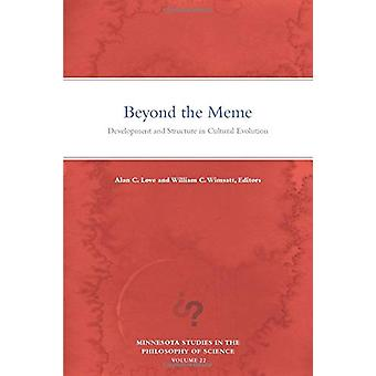 Beyond the Meme - Development and Structure in Cultural Evolution by A