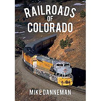 Railroads of Colorado by Mike Danneman - 9781445668963 Book