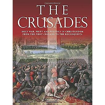 The Crusades - Holy War - Piety and Politics in Christendom from the F