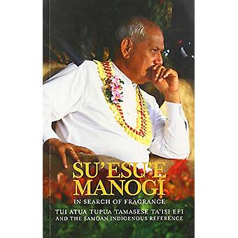 Su'esu'e Manogi - In Search of Fragrance - Tui Atua Tupua Tamasese Ta'i