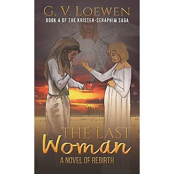 The Last WomanA Novel of Rebirth by Loewen & G. V.