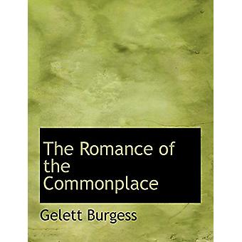 The Romance of the Commonplace by Gelett Burgess - 9780554664538 Book