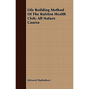 Life Building Method Of The Ralston Health Club; All Nature Course by