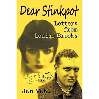 Dear Stinkpot - Letters from Louise Brooks by Jan Wahl - 9781593934743