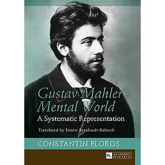 Gustav Mahler's Mental World A Systematic Representation Translated by Ernest BernhardtKabisch