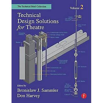 Technical Design Solutions for Theatre The Technical Brief Collection Volume 2 by Sammler & Bronislaw J.