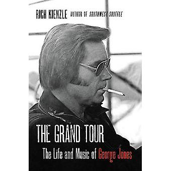 The Grand Tour  The Life And Music Of George Jones by Rich Kienzle