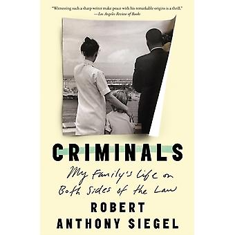 Criminals  My Familys Life on Both Sides of the Law by Robert Anthony Siegel