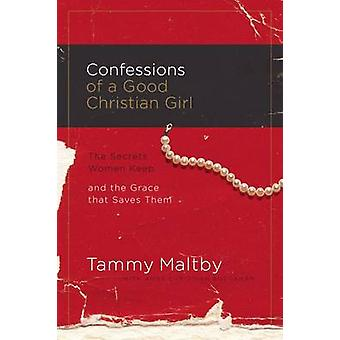 Confessions of a Good Christian Girl - The Secrets Women Keep and the