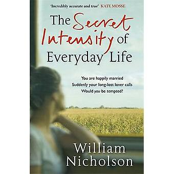 The Secret Intensity of Everyday Life by William Nicholson - 97818491