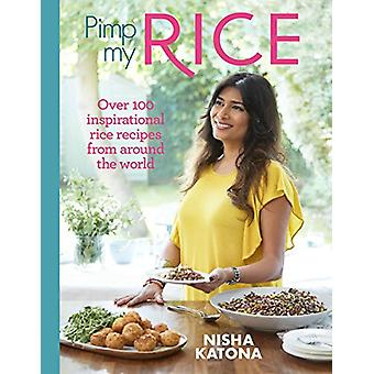 Pimp My Rice - Over 100 inspirational rice recipes from around the wor
