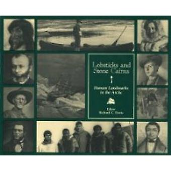Lobsticks and Stone Cairns - Human Landmarks in the Arctic by Richard